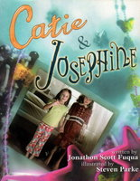 CATIE & JOSEPHINE. by Fuqua, Jonathan Scott; Illustrated by Steven Parke