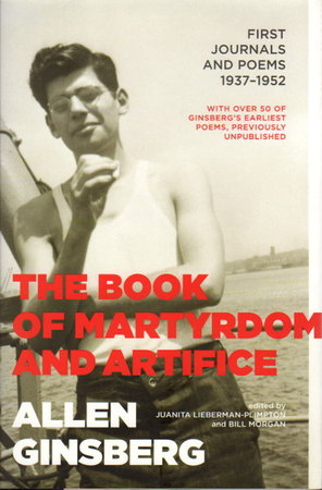 THE BOOK OF MARTYRDOM AND ARTIFICE: First Journals and Poems, 1937-1952 by Ginsberg, Allen (1926-1997); Juanita Liebermann-Plimpton and Bill Morgan, editors.
