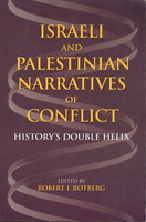 ISRAELI AND PALESTINIAN NARRATIVES OF CONFLICT: History's Double Helix. by Rotberg, Robert I., editor.