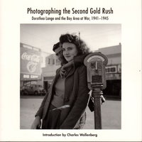 PHOTOGRAPHING THE SECOND GOLD RUSH: Dorothea Lange and the Bay Area at War 1941-1945. by [Lange, Dorothea] Wollenberg, Charles.