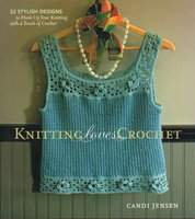 KNITTING LOVES CROCHET: 22 Stylish Designs to Hook Up Your Knitting with a Touch of Crochet. by Jensen, Candi.