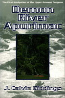 DEMON RIVER APURIMAC: The First Navigation of the Upper Amazon Canyons. by Giddings, J Calvin.