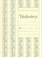 UNDERSTORY: The 1996 Morse Poetry Prize. by Boisseau, Michelle (introduced by Molly Peacock.)