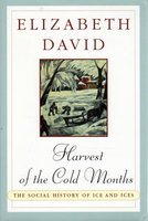 HARVEST OF THE COLD MONTHS: The Social History of Ice and Ices. by David, Elizabeth; edited by Jill Norman.