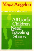 ALL GOD'S CHILDREN NEED TRAVELING SHOES. by Angelou, Maya.