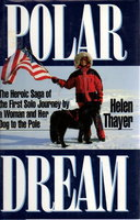 POLAR DREAM: The Heroic Saga of the First Solo Journey by a Woman and Her Dog to the Pole. by Thayer, Helen. (Foreword by Sir Edmund Hillary.)