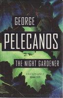 THE NIGHT GARDENER. by Pelecanos, George.