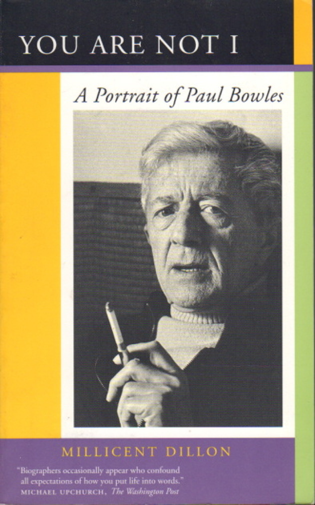 [BOWLES, PAUL] DILLON, MILLICENT. - YOU ARE NOT I: A Portrait of Paul Bowles.