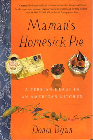 MAMAN'S HOMESICK PIE: A Persian Heart in an American Kitchen by Bijan, Donia.