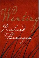 WANTING. by Flanagan, Richard.