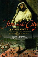 FIRE IN THE CITY: Savonarola and the Struggle for Renaissance Florence. by Martines, Lauro.