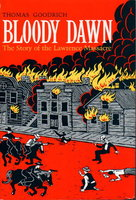 BLOODY DAWN: The Story of the Lawrence Massacre. by Goodrich, Thomas.
