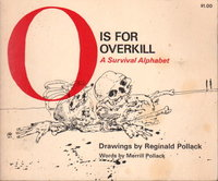 O IS FOR OVERKILL: A Survival Alphabet by Pollack, Merrill, illustrated by Reginald Pollack.