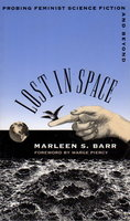LOST IN SPACE: Probing Feminist Science Fiction and Beyond. by Barr, Marleen S. ( Foreword by Marge Piercy)