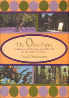 THE OLIVE FARM: A Memoir of Life, Love and Olive Oil in the South of France. by Drinkwater, Carol.