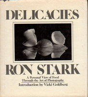 DELICACIES: A Personal View of Food Through the Art of Photography. by Stark, Ron. Introduction by Vicki Goldberg.