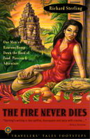 THE FIRE NEVER DIES: One Man's Raucous Romp Down the Road of Food, Passion and Adventure. by Sterling, Richard.