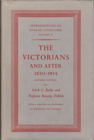 THE VICTORIANS AND AFTER: 1830-1914. by Batho, Edith C. and Bonamy Dobree, with chapter by Guy Chapman.
