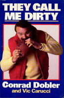THEY CALL ME DIRTY. by Dobler, Conrad and Vic Carucci.
