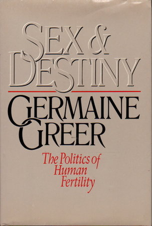 SEX AND DESTINY: The Politics of Human Fertility. by Greer, Germaine.