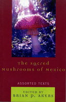 THE SACRED MUSHROOMS OF MEXICO Assorted Texts. by Akers, Brian P., editor (Walter S. Miller, Fernando Benitez and others, contributors)