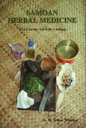 SAMOAN HERBAL MEDICINE: 'O La'au ma Vai Fofo o Samoa. by Whistler, Dr. W. Arthur.