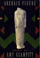 ARCHAIC FIGURE. by Clampitt, Amy.