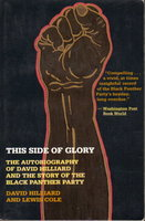 THIS SIDE OF GLORY: The Autobiography of David Hilliard and the Story of the Black Panther Party. by [Black Panthers] Hilliard, David and Lewis Cole.