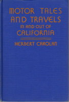 MOTOR TALES AND TRAVELS IN AND OUT OF CALIFORNIA. by Carolan, Herbert.