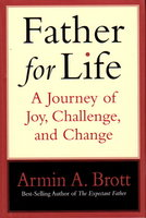 FATHER FOR LIFE: A Journey of Joy, Challenge, and Change by Brott, Armin A.