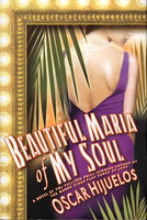 BEAUTIFUL MARIA OF MY SOUL: Or, The True Story of Maria Garcia y Cifuentes, the Lady Behind a Famous Song. by Hijuelos, Oscar.