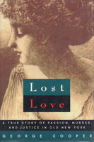 LOST LOVE: A true story of Passion, Murder and Justice, New York, 1869. by Cooper, George.