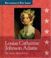 LOUISA CATHERINE JOHNSON ADAMS, 1775 -1852. by Heinrichs Ann.