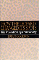 HOW THE LEOPARD CHANGED ITS SPOTS: The Evolution of Complexity by Goodwin, Brian