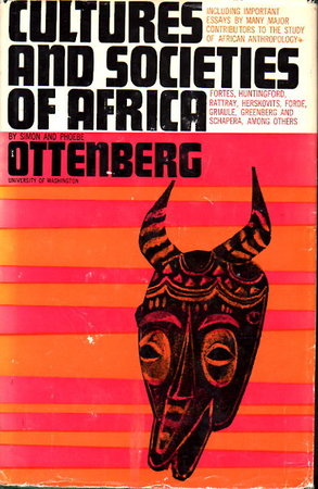 CULTURES AND SOCIETIES OF AFRICA. by Ottenberg, Simon and Phoebe, editors.