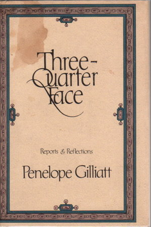 THREE-QUARTER FACE, Reports and Reflections. by Gilliatt, Penelope.
