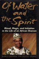 OF WATER AND THE SPIRIT: Ritual, Magic, and Initiation in the Life of an African Shaman by Some, Malidoma Patrice