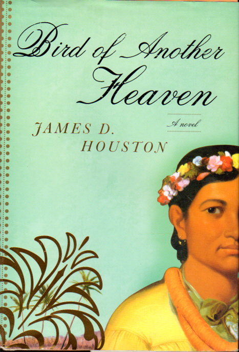HOUSTON, JAMES D. - BIRD OF ANOTHER HEAVEN.