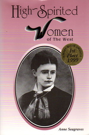 HIGH-SPIRITED WOMEN OF THE WEST. by Seagraves, Anne.