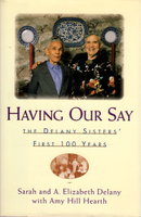 HAVING OUR SAY: The Delany Sisters' First 100 Years. by Delany, Sarah L. and A. Elizabeth Delany with Amy Hill.