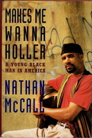 MAKES ME WANNA HOLLER: A Young Black Man in America. by McCall, Nathan.