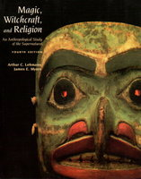MAGIC, WITCHCRAFT AND RELIGION: An Anthropological Study of the Supernatural. by Lehmann, Arthur C. and James E. Myers, editors.