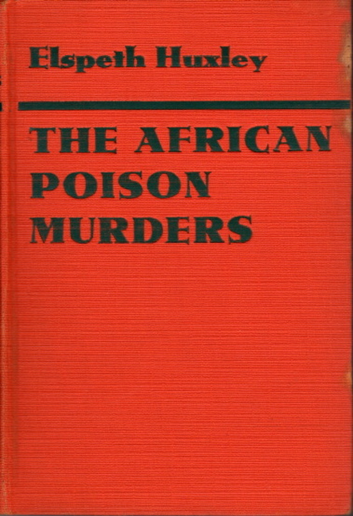 HUXLEY, ELSPETH. - THE AFRICAN POISON MURDERS.