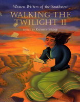 WALKING THE TWILIGHT II: Women Writers of the Southwest. by Wilder, Kathryn, editor.