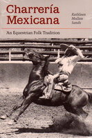 CHARRERIA MEXICANA: An Equestrian Folk Tradition. by Sands, Kathleen M.