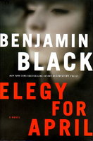 ELEGY FOR APRIL. by Black, Benjamin (pseudonym for John Banville)