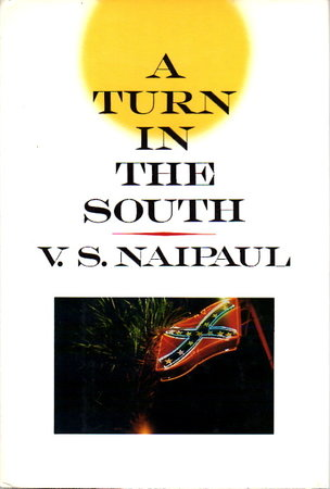 A TURN IN THE SOUTH. by Naipaul, V. S.