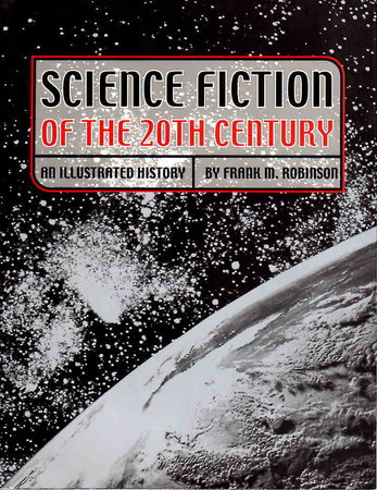 SCIENCE FICTION OF THE 20TH CENTURY: An Illustrated History by Robinson, Frank M. wth technical assistance by John Gunnison.
