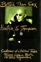 BETTER THAN SEX: Confessions of a Political Junkie, Gonzo Papers Vol. 4 by Thompson, Hunter S.