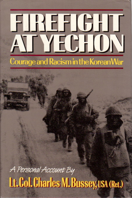 BUSSEY, LT. COL. CHARLES M., USA (RET.) - FIREFIGHT AT YECHON: Courage and Racism in the Korean War.